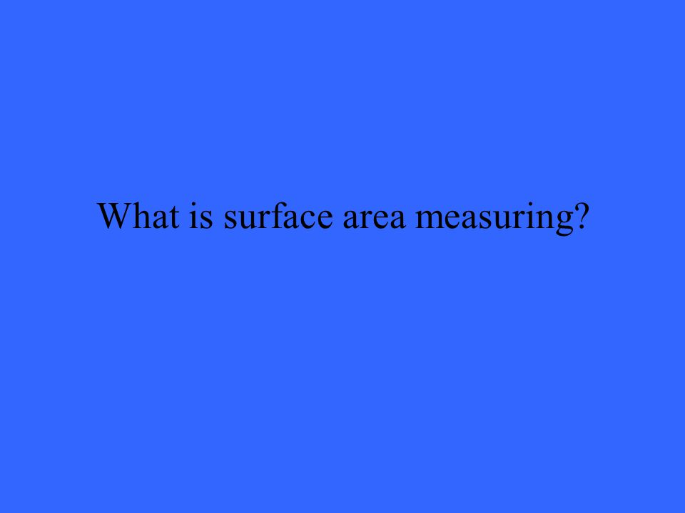 What is surface area measuring