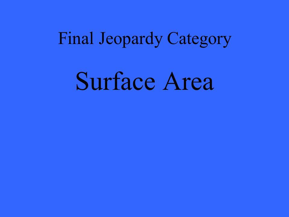 Final Jeopardy Category Surface Area