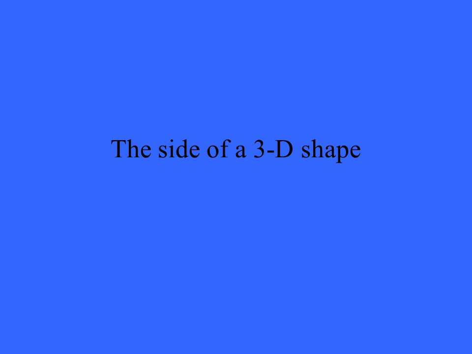 The side of a 3-D shape