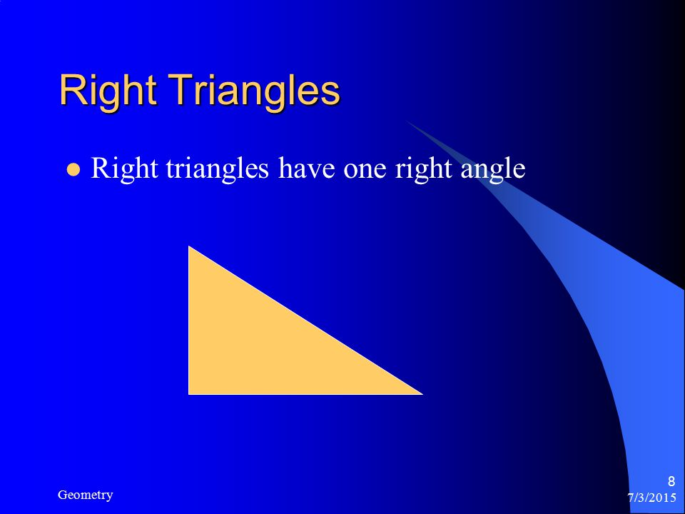 7/3/2015 Geometry 8 Right Triangles Right triangles have one right angle