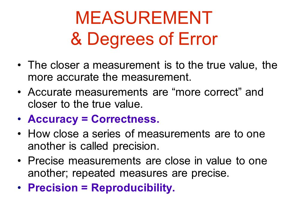 MEASUREMENT & Degrees of Error The closer a measurement is to the true value, the more accurate the measurement.