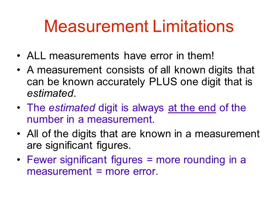 Measurement Limitations ALL measurements have error in them.