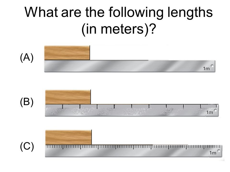 What are the following lengths (in meters) (A) (B) (C)