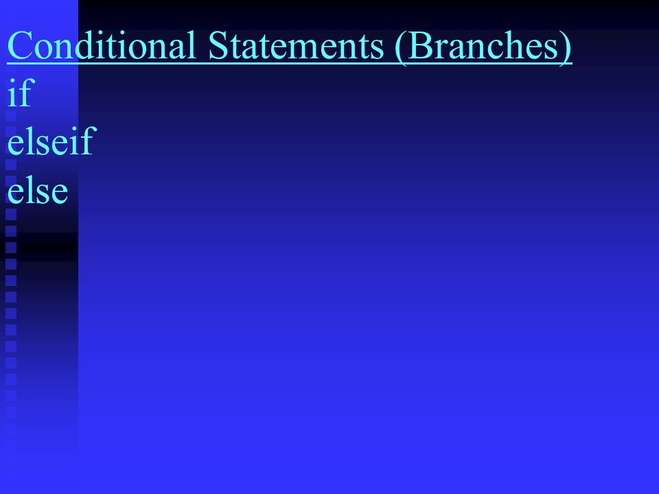 Conditional Statements (Branches) if elseif else