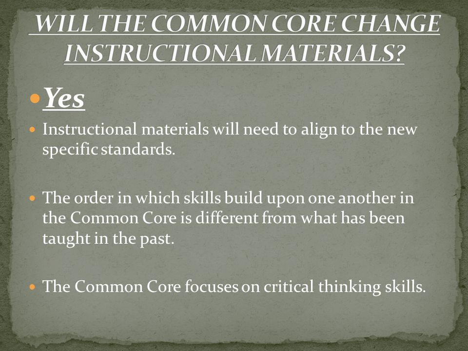 Yes Instructional materials will need to align to the new specific standards.