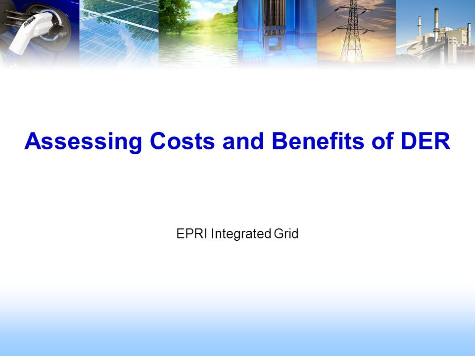 EPRI Integrated Grid Assessing Costs and Benefits of DER