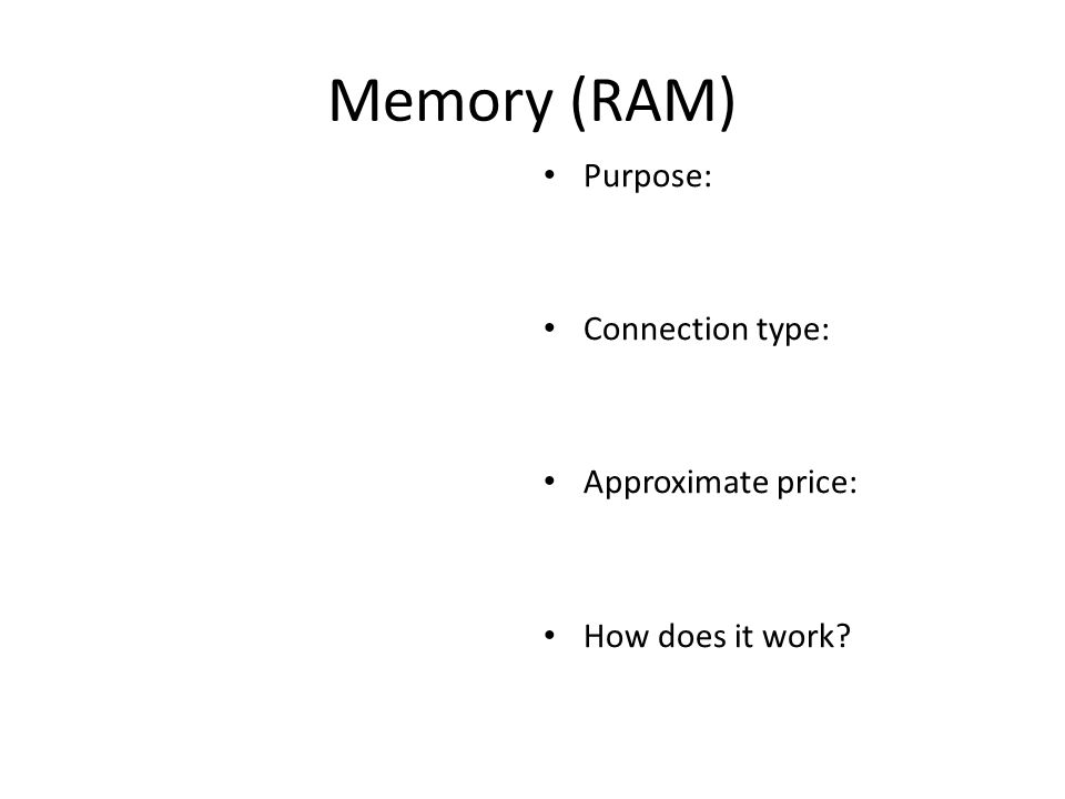Memory (RAM) Purpose: Connection type: Approximate price: How does it work