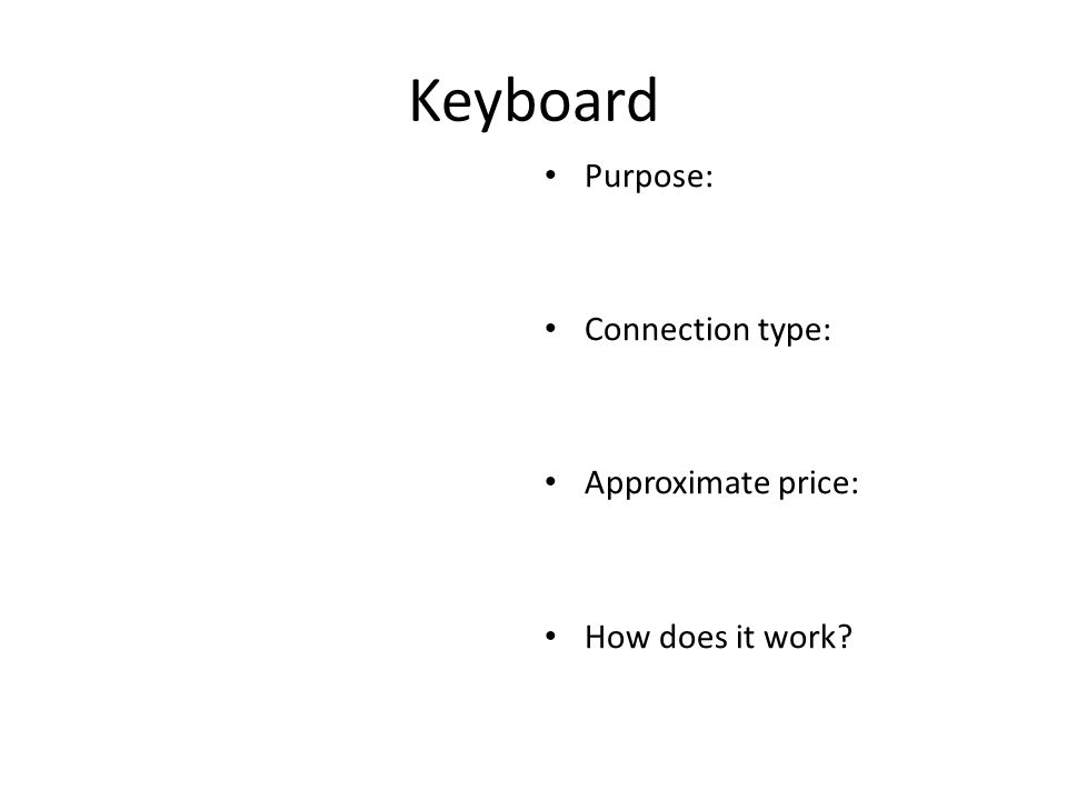 Keyboard Purpose: Connection type: Approximate price: How does it work