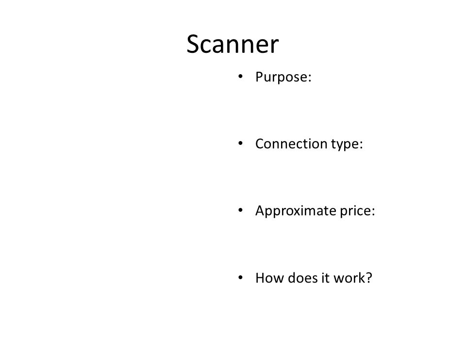 Scanner Purpose: Connection type: Approximate price: How does it work