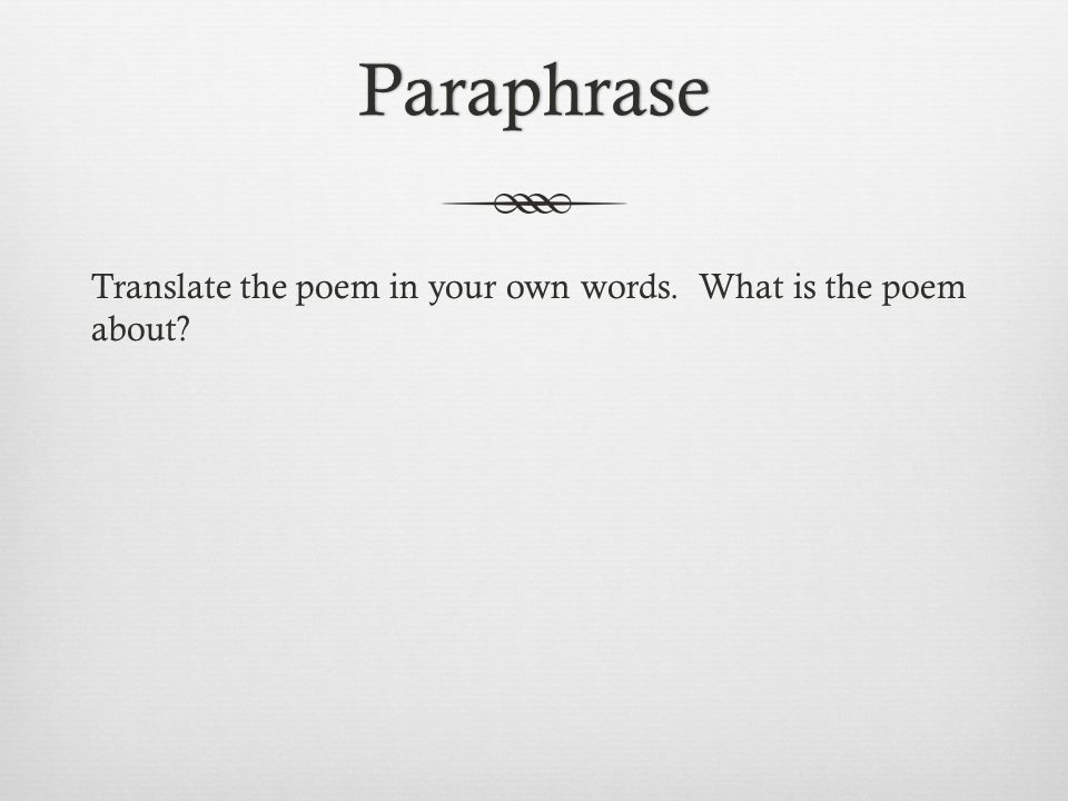 Paraphrase Translate the poem in your own words. What is the poem about