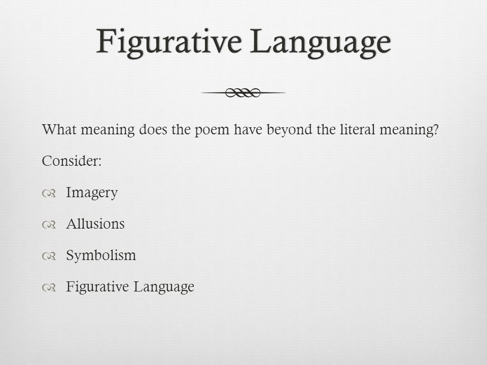 Figurative LanguageFigurative Language What meaning does the poem have beyond the literal meaning.