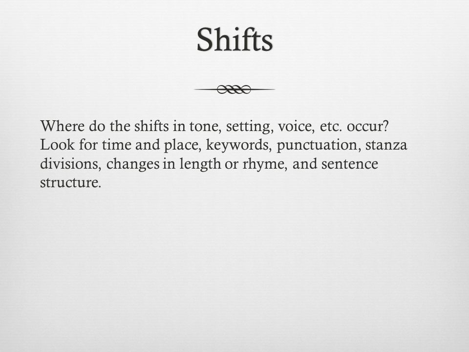 Shifts Where do the shifts in tone, setting, voice, etc.