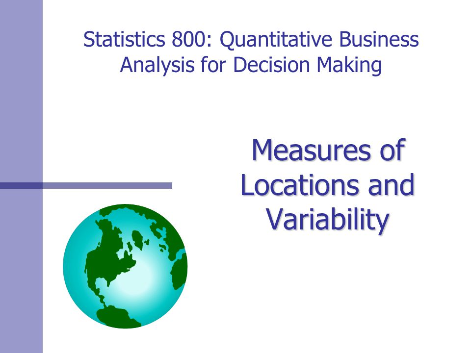 Statistics 800: Quantitative Business Analysis for Decision Making Measures of Locations and Variability