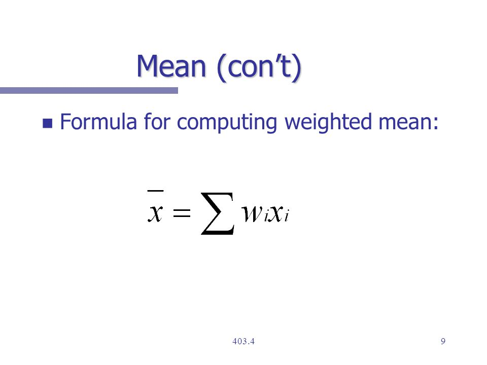 Mean (con't) n n Formula for computing weighted mean: