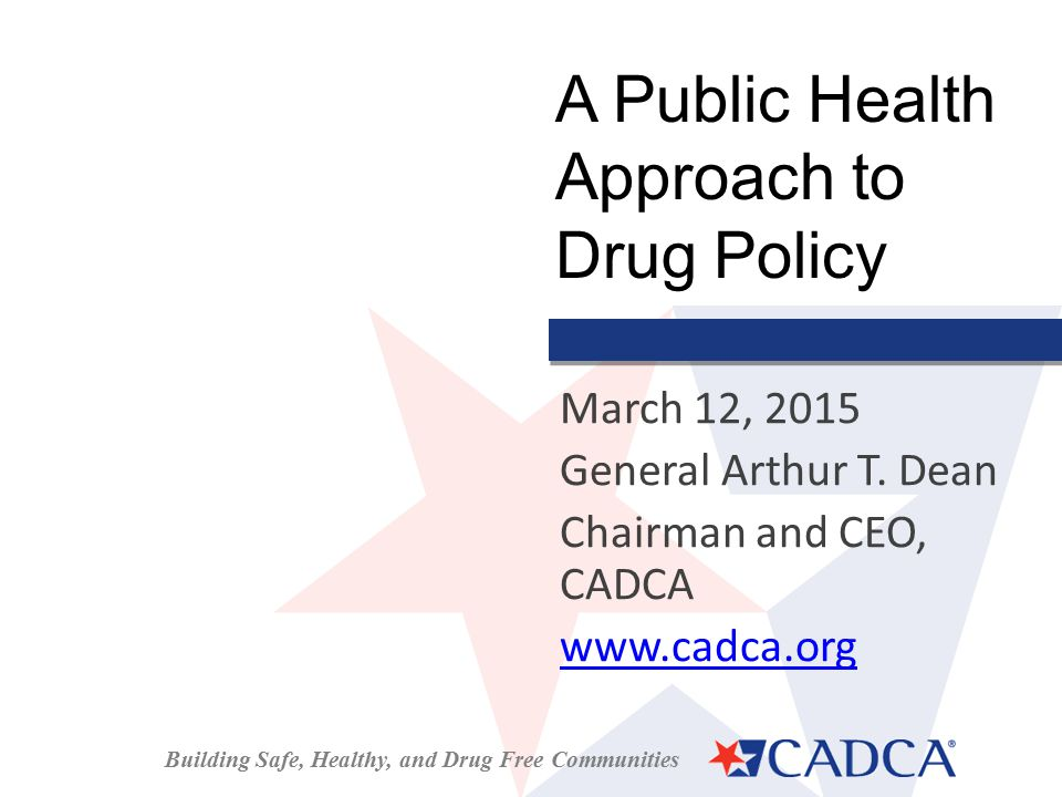Building Safe, Healthy, and Drug Free Communities March 12, 2015 General Arthur T.