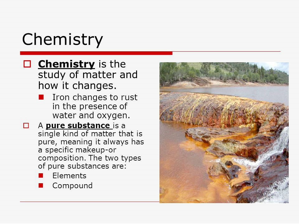 Chemistry  Chemistry is the study of matter and how it changes.