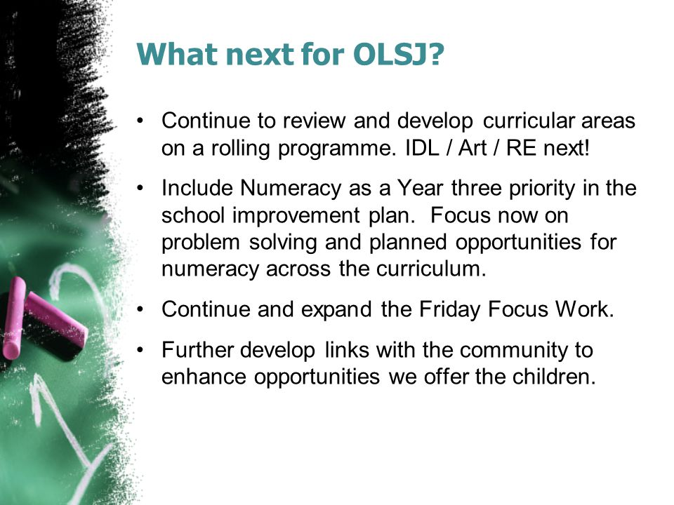What next for OLSJ. Continue to review and develop curricular areas on a rolling programme.