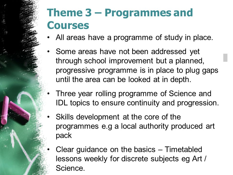 Theme 3 – Programmes and Courses All areas have a programme of study in place.