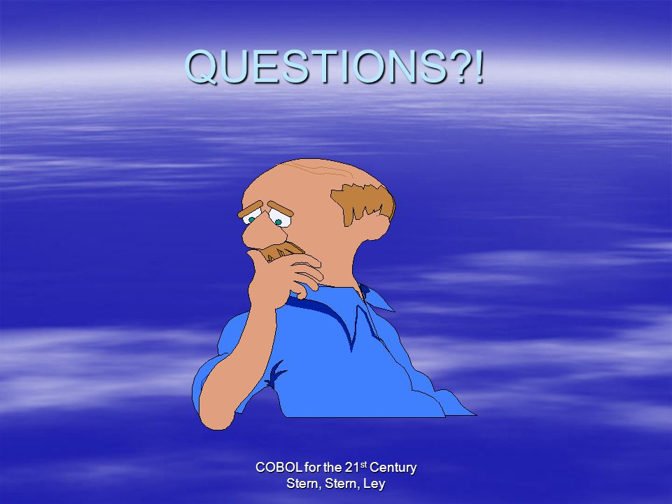 COBOL for the 21 st Century Stern, Stern, Ley QUESTIONS !