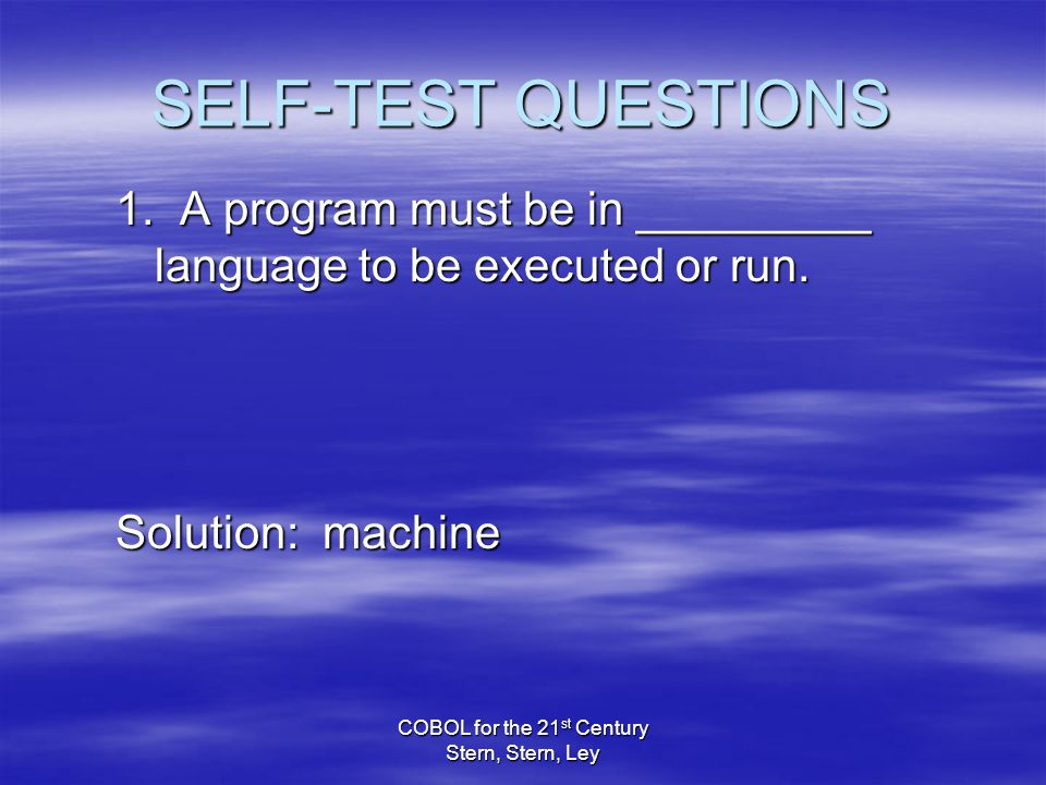 COBOL for the 21 st Century Stern, Stern, Ley SELF-TEST QUESTIONS 1.