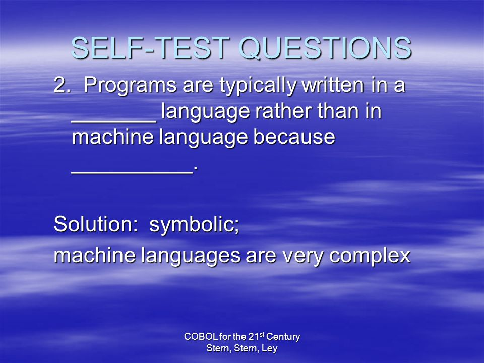 COBOL for the 21 st Century Stern, Stern, Ley SELF-TEST QUESTIONS 2.