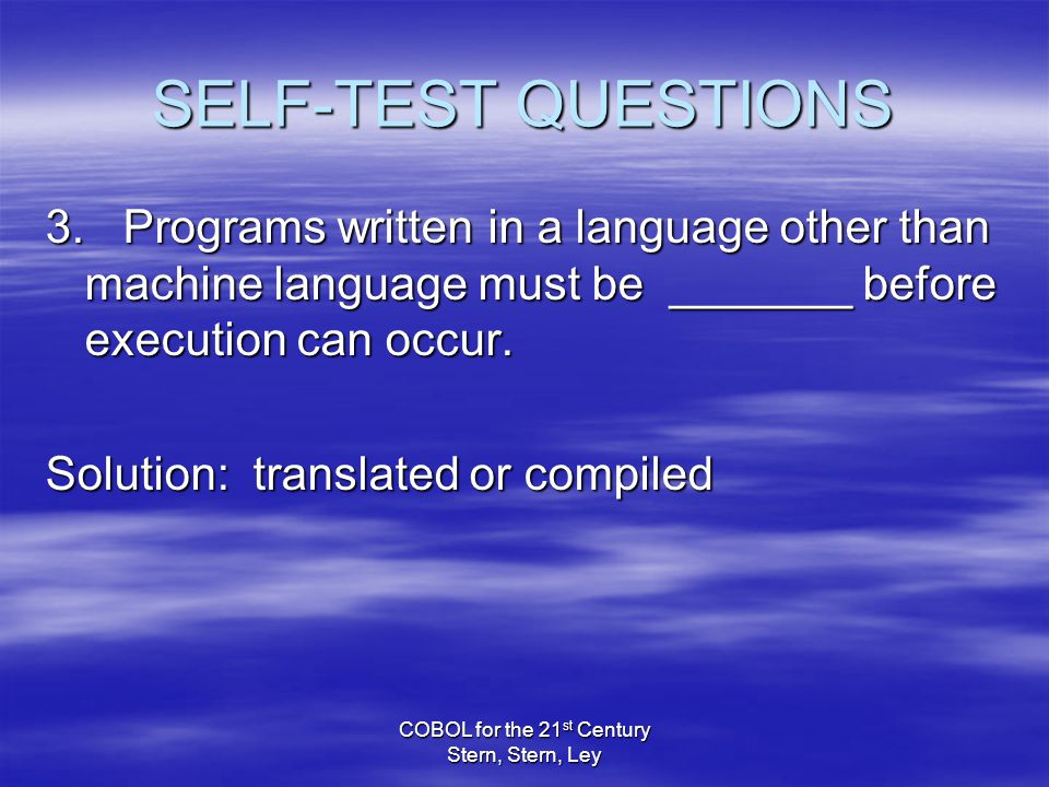 COBOL for the 21 st Century Stern, Stern, Ley SELF-TEST QUESTIONS 3.