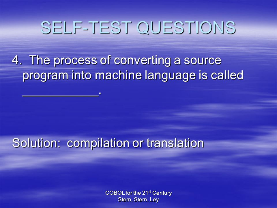 COBOL for the 21 st Century Stern, Stern, Ley SELF-TEST QUESTIONS 4.