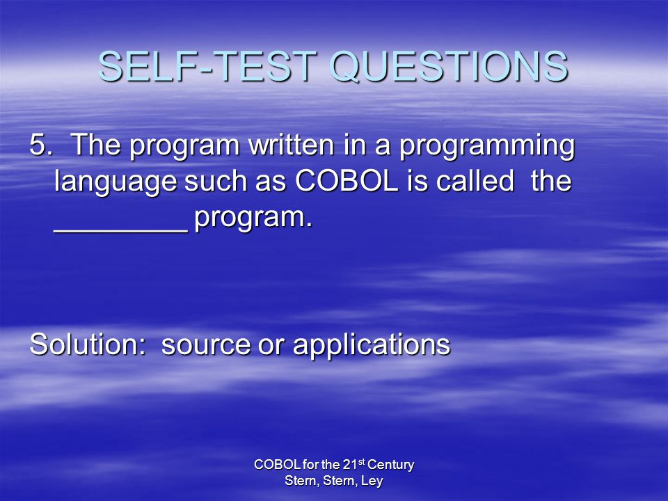 COBOL for the 21 st Century Stern, Stern, Ley SELF-TEST QUESTIONS 5.