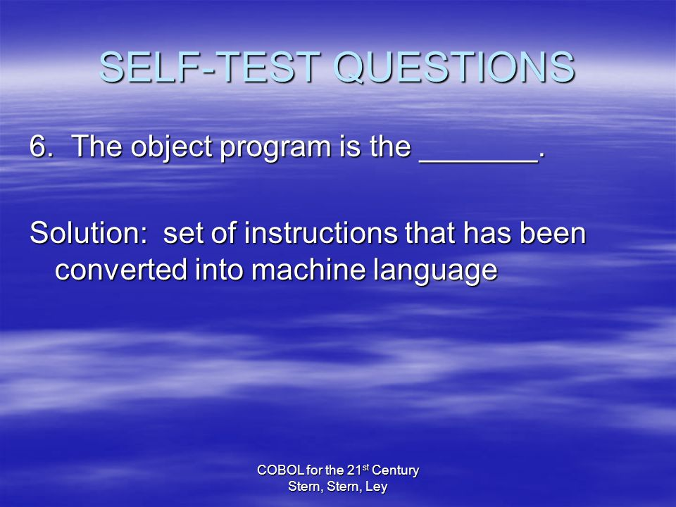 COBOL for the 21 st Century Stern, Stern, Ley SELF-TEST QUESTIONS 6.