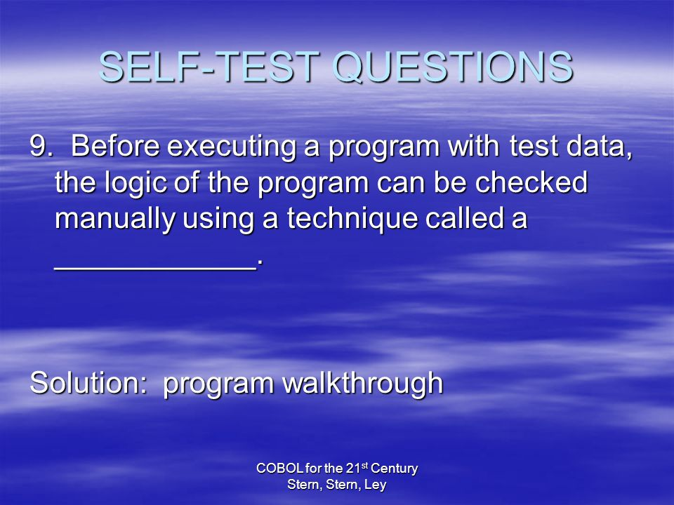 COBOL for the 21 st Century Stern, Stern, Ley SELF-TEST QUESTIONS 9.