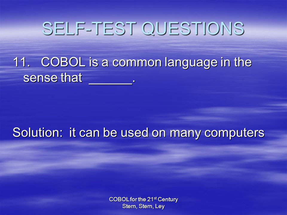 COBOL for the 21 st Century Stern, Stern, Ley SELF-TEST QUESTIONS 11.
