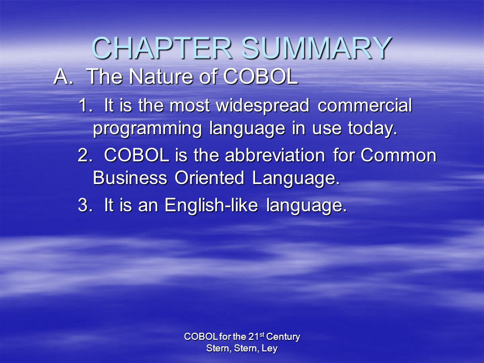 COBOL for the 21 st Century Stern, Stern, Ley CHAPTER SUMMARY A.