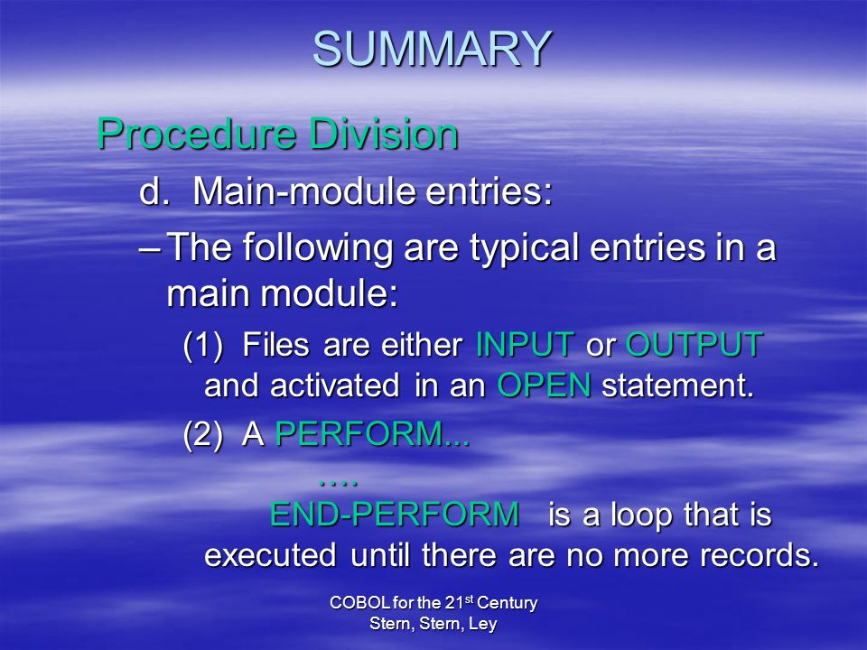 COBOL for the 21 st Century Stern, Stern, Ley SUMMARY Procedure Division d.