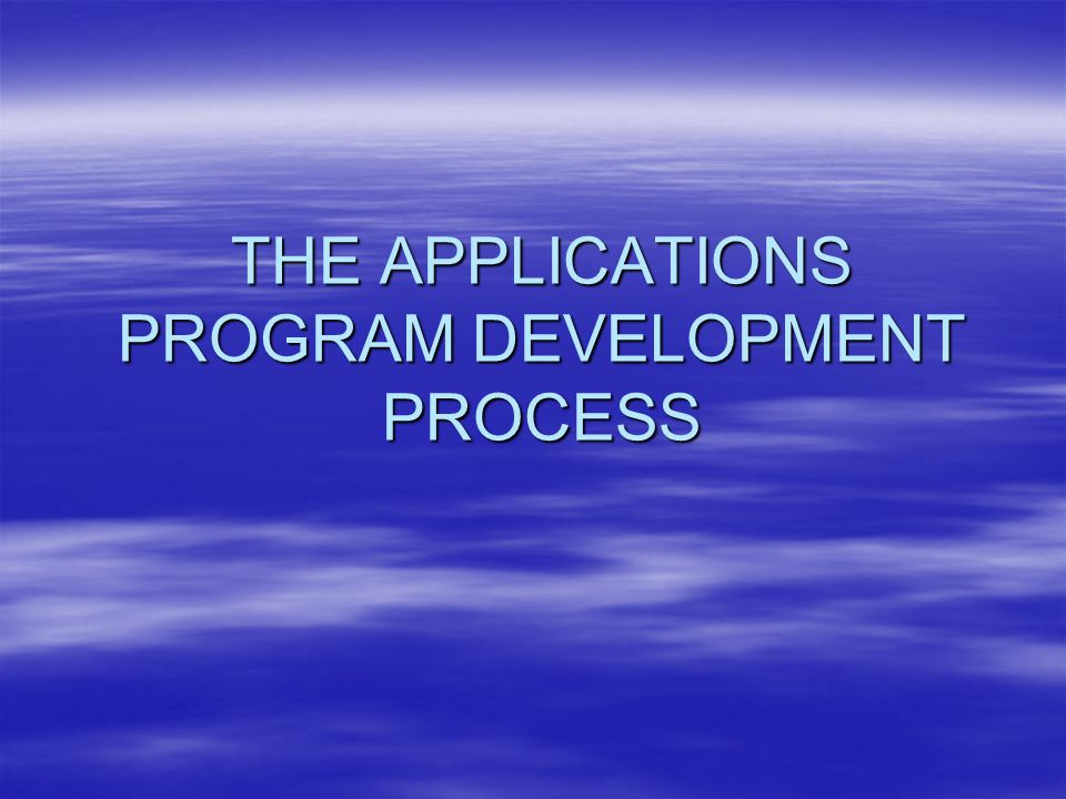 THE APPLICATIONS PROGRAM DEVELOPMENT PROCESS