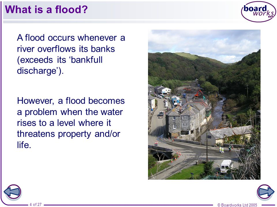 © Boardworks Ltd of 27 A flood occurs whenever a river overflows its banks (exceeds its 'bankfull discharge').