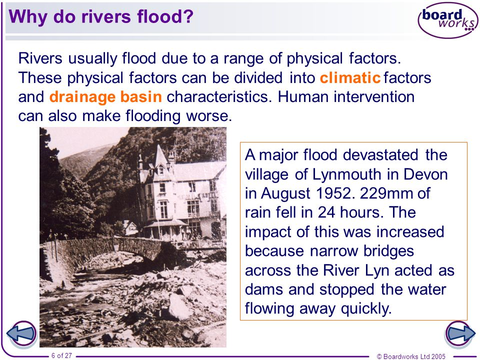 © Boardworks Ltd of 27 Rivers usually flood due to a range of physical factors.