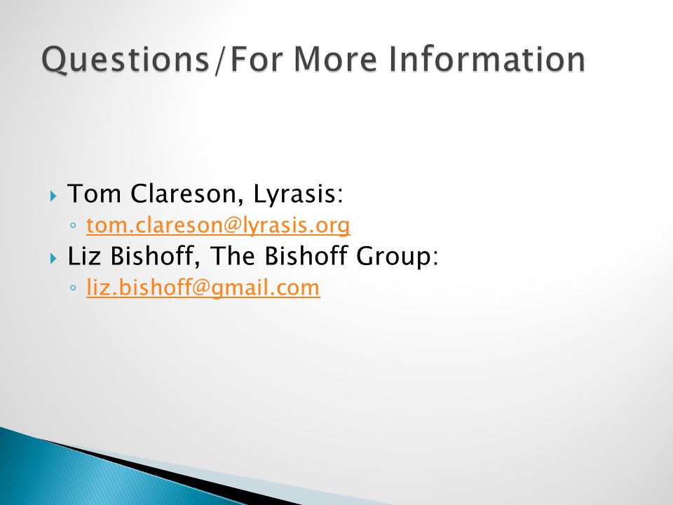  Tom Clareson, Lyrasis: ◦   Liz Bishoff, The Bishoff Group: ◦