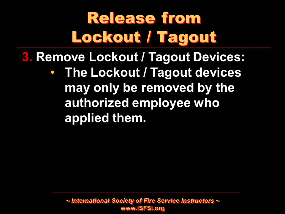 ~ International Society of Fire Service Instructors ~   Release from Lockout / Tagout 3.