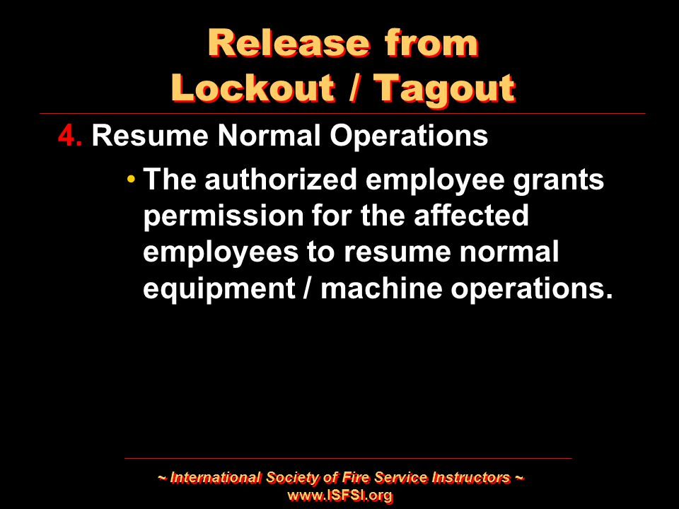 ~ International Society of Fire Service Instructors ~   Release from Lockout / Tagout 4.