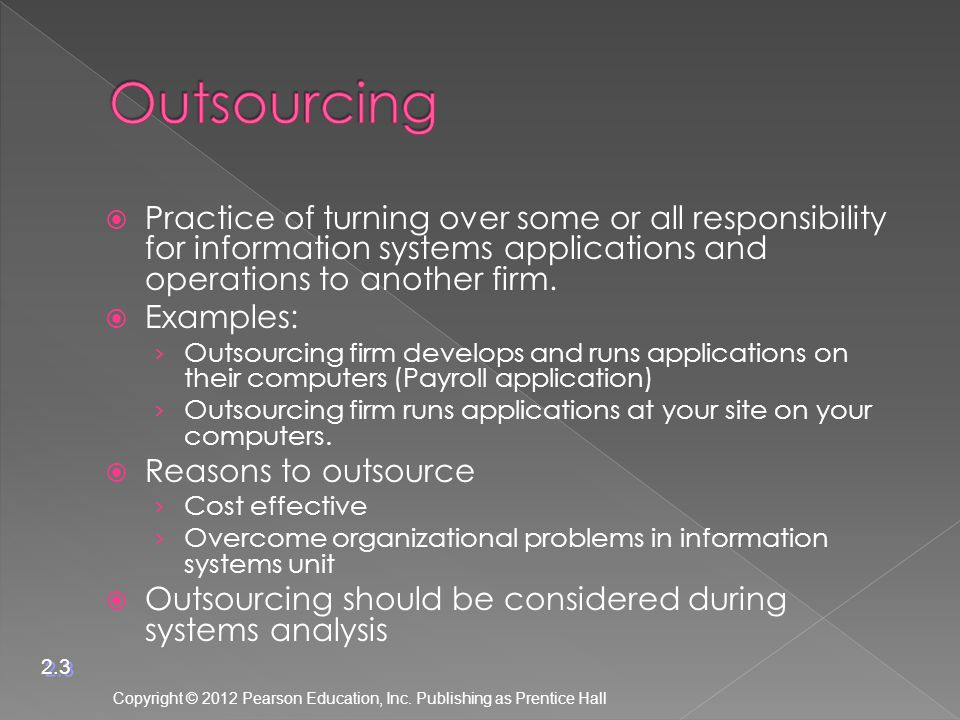  Practice of turning over some or all responsibility for information systems applications and operations to another firm.