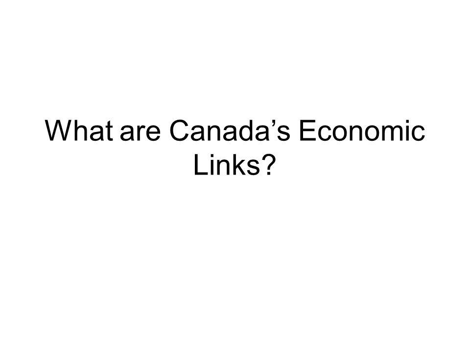 What are Canada's Economic Links