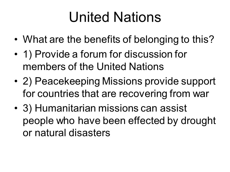 United Nations What are the benefits of belonging to this.