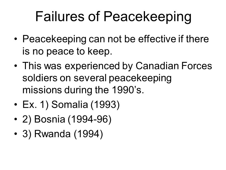 Failures of Peacekeeping Peacekeeping can not be effective if there is no peace to keep.