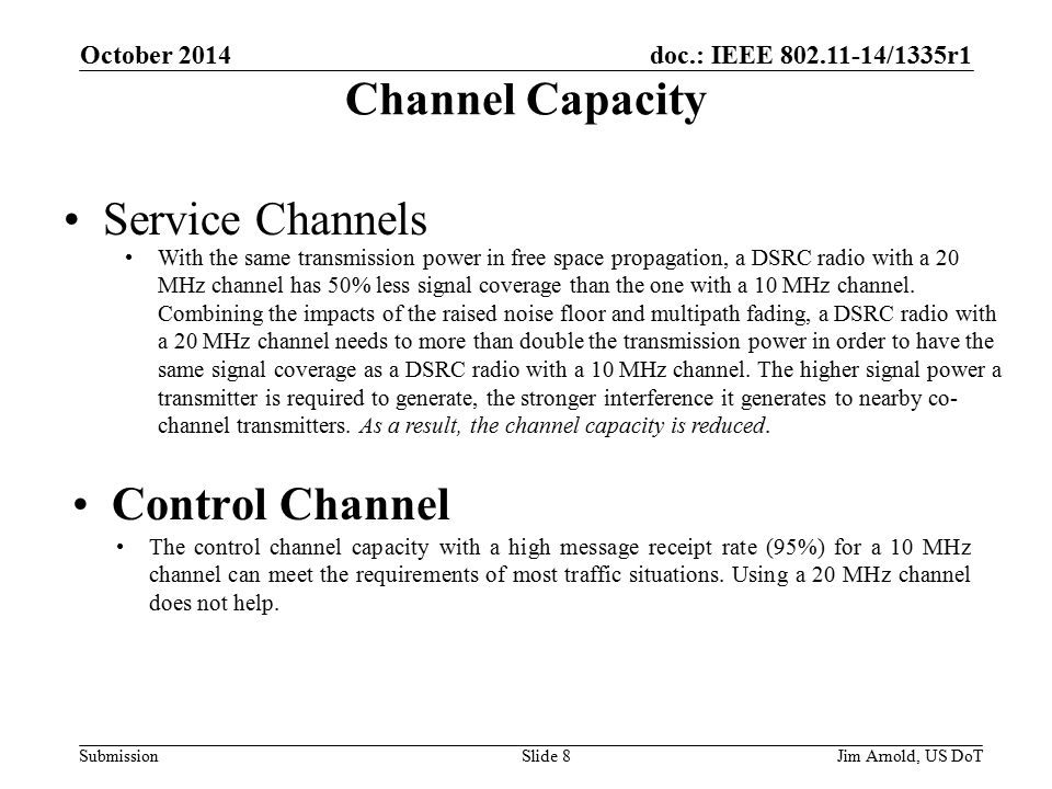 doc.: IEEE /1335r1 Submission Channel Capacity Control Channel With the same transmission power in free space propagation, a DSRC radio with a 20 MHz channel has 50% less signal coverage than the one with a 10 MHz channel.