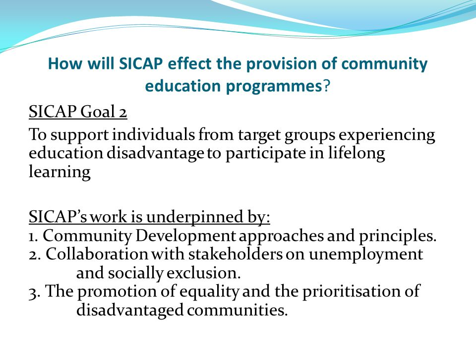 How will SICAP effect the provision of community education programmes.