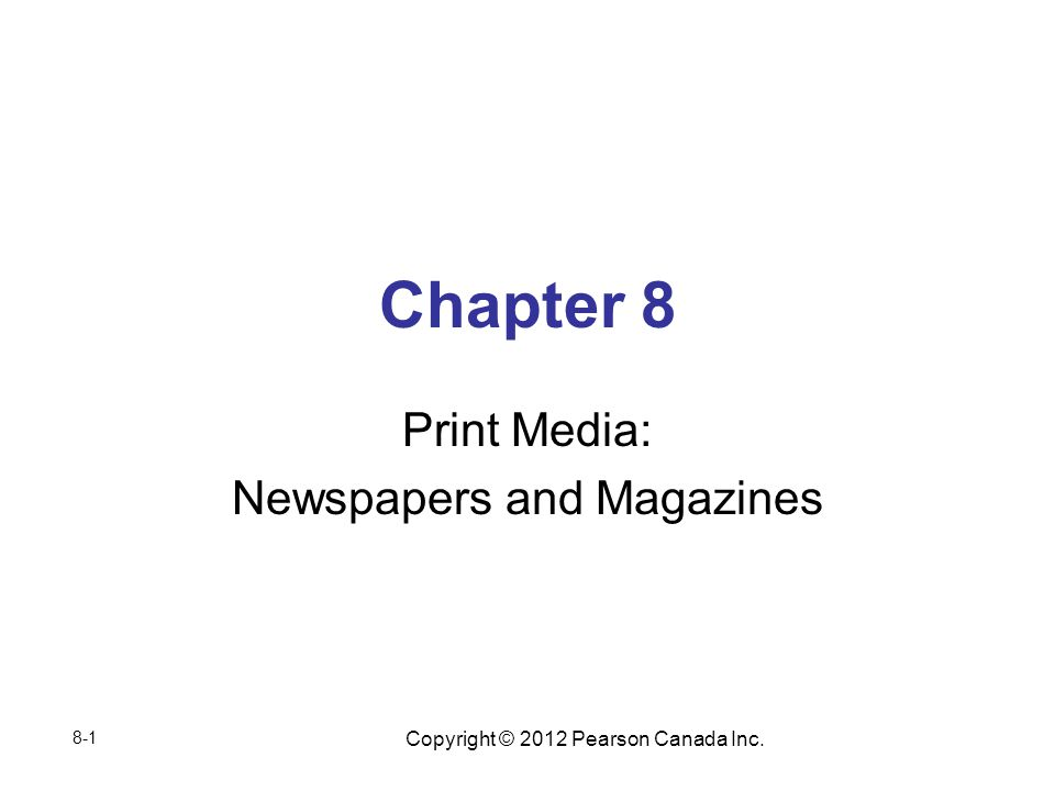 Copyright © 2012 Pearson Canada Inc. Chapter 8 Print Media: Newspapers and Magazines 8-1