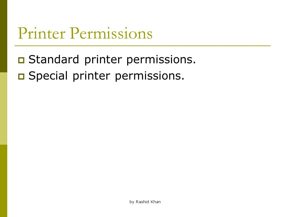 by Rashid Khan Printer Permissions  Standard printer permissions.  Special printer permissions.