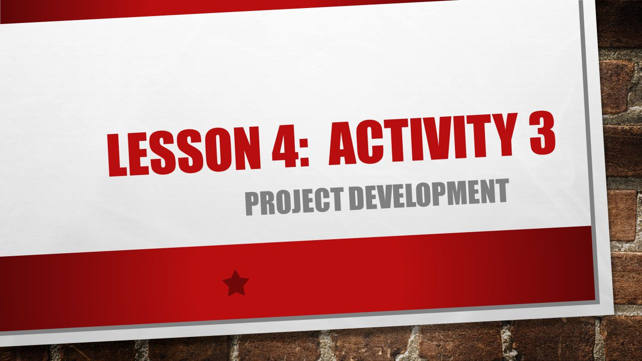LESSON 4: ACTIVITY 3 PROJECT DEVELOPMENT