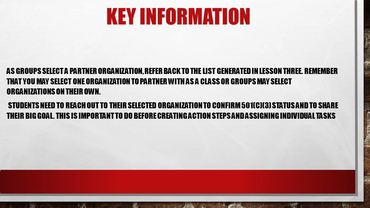 KEY INFORMATION AS GROUPS SELECT A PARTNER ORGANIZATION, REFER BACK TO THE LIST GENERATED IN LESSON THREE.