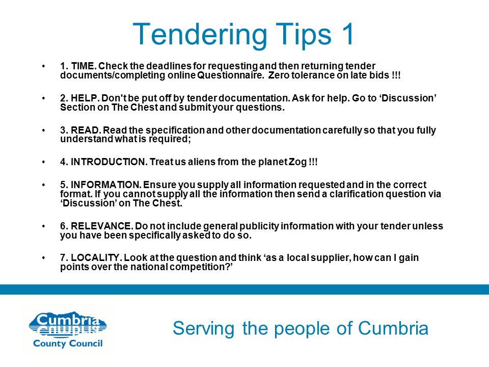 Serving the people of Cumbria Do not use fonts other than Arial for your presentations Tendering Tips 1 1.